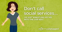 Don't call social services…  I'm just wrestling my kid into the car seat.