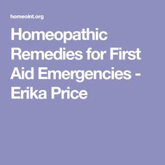 Homeopathic Remedies for First Aid Emergencies - Erika Price