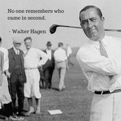 No one remembers who came in second - Walter Hagen #golf #quotes #quotestoliveby