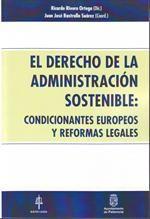 El derecho de la administración sostenible : condicionantes europeos y reformas legales / Ricardo Rivero Ortega (Dir.) ; Juan José Rastrollo Suárez (Coord.)