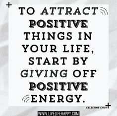 """To attract positive things in your life, start by giving off positive energy."" -Celestine Chua"