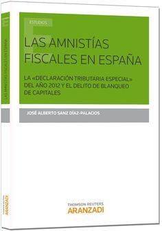 """Las amnistías fiscales en España : la """"declaración tributaria especial"""" del año 2012 y el delito de blanqueo de capitales / José Alberto Sanz Díaz-Palacios"""