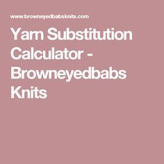 Yarn Substitution Calculator - Browneyedbabs Knits