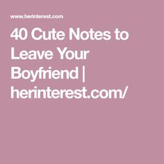 40 Cute Notes to Leave Your Boyfriend | herinterest.com/