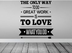 The Only Way To Do Great Work Is To Love What by Walls2LifeDecals