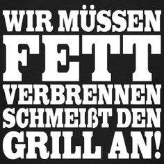 Wir müssen Fett verbrennen, schmeißt den Grill an! | Suchbegriff: Grill Sprüche & T-shirts | Spreadshirt