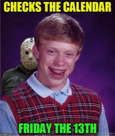 Happy Friday The 13th! :) | CHECKS THE CALENDAR FRIDAY THE 13TH | image tagged in jason and bad luck brian,bad luck brian,friday the 13th,jason voorhees,memes,funny memes | made w/ Imgflip meme maker