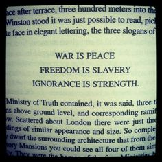 War is peace Freedom is slavery Ignorance is strength - George Orwell 1984