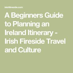 A Beginners Guide to Planning an Ireland Itinerary - Irish Fireside Travel and Culture