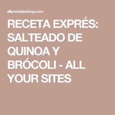 RECETA EXPRÉS: SALTEADO DE QUINOA Y BRÓCOLI - ALL YOUR SITES