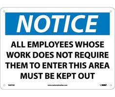 "NOTICE, ALL EMPLOYEES WHOSE WORK DOES NOT REQUIRE THEM TO ENTER THIS AREA MUST BE KEPT OUT, N207AB, 10"" X 14"" Black, Blue And White .040"" Aluminum Rectangle OSHA Notice Sign With 4 Holes For Wall Mounting - Each"