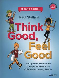 Think Good, Feel Good: A Cognitive Behavioural Therapy Workbook for Children and Young People by Paul Stallard New Books, Books To Read, Psychiatric Nursing, Core Beliefs, Different Feelings, Clinical Psychologist, Cognitive Behavioral Therapy, Free Reading, Adolescence