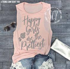 Etsy Happy Girls Are The Prettiest - Muscle Tank - Inspirational Shirt - Yoga Shirt - Gym Shirt - Graphic Womens Muscle Tank, Muscle Tank Tops, Unisex Fashion, Kids Fashion, Ladies Fashion, Bridesmaid Shirts, Bridesmaids, Concert Shirts, Tank Girl