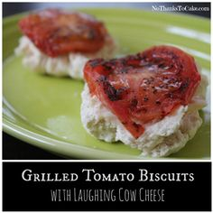 Grilled Tomato Biscuits with Laughing Cow Cheese   No Thanks to Cake