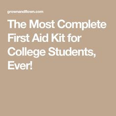 The Most Complete First Aid Kit for College Students, Ever!