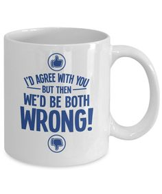 I'd Agree With You But Then We'd Be Both Wrong Funny Coffee Mug. This Tea Cup Makes A Fun Gift For Birthday, Anniversary, Christmas Or Holidays. For More Funny Gift Ideas, Visit RixionGear.