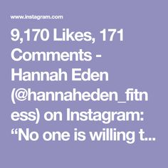 "9,170 Likes, 171 Comments - Hannah Eden (@hannaheden_fitness) on Instagram: ""No one is willing to put the work in nowadays. If you want to pursue your dream and ""do what you…"""