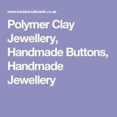 Polymer Clay Jewellery, Handmade Buttons, Handmade Jewellery