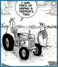 """So you went with a """"tractor tan""""? Farm Humor, Funny Farm, The Funny, Crazy Funny, Funny Cartoons, Funny Jokes, Hilarious Sayings, Fun Sayings, Funny Sarcastic"""