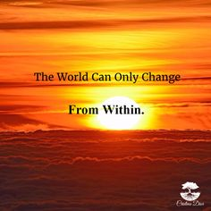 The world can only change from within.  #EckhartTolle #Quote