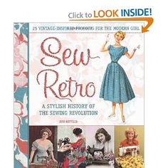 """Sew Retro: 25 Vintage-inspired Projects For The Modern Girl & a Stylish History of The Sewing Revolution"" by Judi Ketteler (via Amazon.com)"