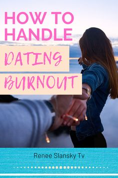 Dating and relationship advice and tips by Dating Coach Renee Slansky on How To Handle Dating Burnout