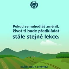 citáty - Pokud se nehodláš změnit, život ti bude Motto, Proverbs, Me Quotes, Humor, Names, Thoughts, Writing, Motivation, Learning