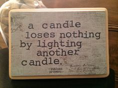Italian Proverb  Candle Quote ...love this