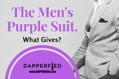 The Men's Purple Suit: What Gives? Purple Suits, What Gives, Best Mens Fashion, Fashion Advice, Men's Style, Dapper, The Man, Male Style, Manish Style