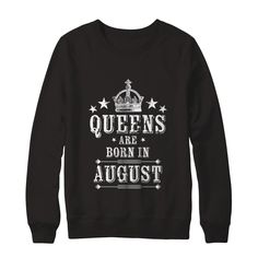 Limited Edition Queens Are Born I... Get yours now http://greatfamilystore.com/products/queens-are-born-in-august-birthday-sweatshirt?utm_campaign=social_autopilot&utm_source=pin&utm_medium=pin