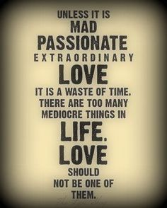 there are too many mediocre things in life, love should not be one of them quote <3