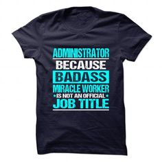 ADMINISTRATOR T Shirts, Hoodies. Get it now ==► https://www.sunfrog.com/No-Category/ADMINISTRATOR-90771558-Guys.html?57074 $21.99