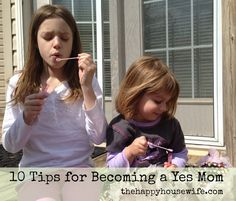 "10 Tips for Becoming a Yes Mom - Love this article!!! It's definitely hard working full time and coming home to energetic kids. My goal is to become an ""Yes Mom"" too!"