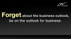Forget about the business outlook, be on the outlook for business. www.martinlimbeck.com