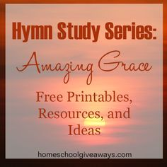Hymn Study Series: Amazing Grace Free Printables, Resources and Ideas for you and your kids.