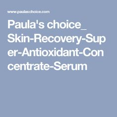 Paula's choice_ Skin-Recovery-Super-Antioxidant-Concentrate-Serum