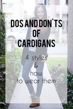 With all the styles of cardigans, make sure you're wearing them to be the most flattering to your outfit and your figure!