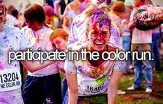 Bucket list - participate in the color run!   DID IT!  2016!   Way too much fun!