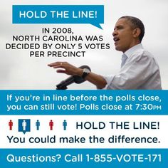 Hold The Line!  Once you get in line to vote, stick with it. Your vote makes a difference.  Make your vote count. It's your future, our future of a country depends on each and everyone of us to vote. Local, state and federal elections impact us all.