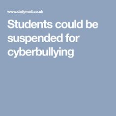 Students could be suspended for cyberbullying