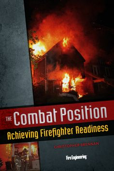 Fire Engineering Books: The Combat Position - Achieving Firefighter Readiness Firefighter Tools, Firefighter Training, Chief Officer, Fire Training, In Harm's Way, 5 Love Languages, Critical Thinking, Books Online, Audio Books