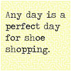 Any day is a shoe shopping day