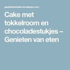 Cake met tokkelroom en chocoladestukjes – Genieten van eten