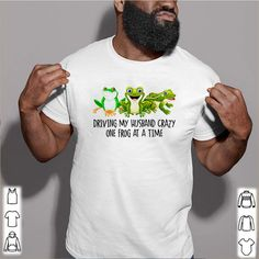 Driving my husband crazy one frog at a time shirt