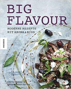 Big Flavour: Moderne Rezepte mit Aroma & Biss: Amazon.de: Chris Honor, Laura…