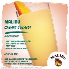 Malibu Crema Colada 1 part Malibu orange float 1 part milk 2 parts pineapple juice