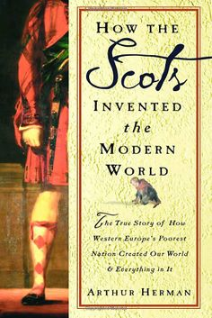 How the Scots Invented the Modern World: The True Story of How Western Europe's Poorest Nation Created Our World and Everything in It: The True Story of . Created Our World and Ever ything in It Church Of Scotland, Books Everyone Should Read, Penguin Random House, Our World, Date, Great Books, True Stories, Inventions, Books To Read