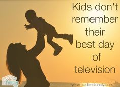 Kids don't remember their best day of television ~ 10 life lessons I want our children to learn