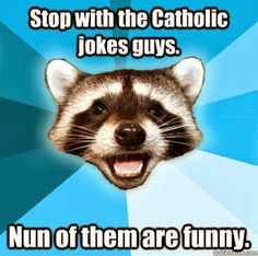 image: Stop with the Catholic Jokes Guys! Nun of them are Funny! …but they really are!