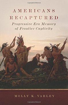 Americans Recaptured: Progressive Era Memory of Frontier Captivity by Dr. Molly K. Varley http://www.amazon.com/dp/0806144939/ref=cm_sw_r_pi_dp_q3IGub0H92A3E